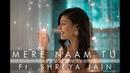 Mere Naam Tu Zero Female Cover Shreya Jain ft Vivart Team Fotilo Feller
