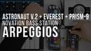 Arpeggios Astronaut V 2 Everest Prism 9 Novation Bass Station