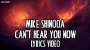 Mike Shinoda - Can't Hear You Now (Lyrics Video)