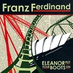 Franz Ferdinand альбом Eleanor Put Your Boots On