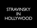 Stravinsky in Hollywood Стравинский в Голливуде Документальный 2014