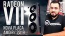 Nova placa AMD! Radeon VII 7nm 16GB para concorrer com RTX 2080