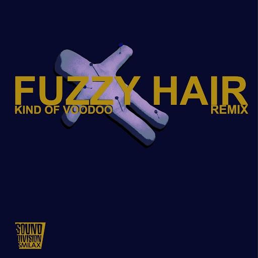 Fuzzy Hair альбом Kind Of Voodoo Remix
