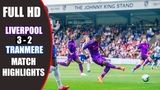 Tranmere Rovers vs Liverpool 2-3 - All Goals &amp Highlights 10072018