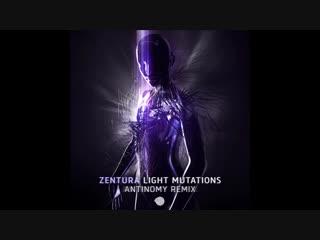 Zentura---Light-Mutations-(Antinomy-Remix)-ᴴᴰ