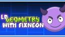 LP with FIXNeon - Geometry Dash 1