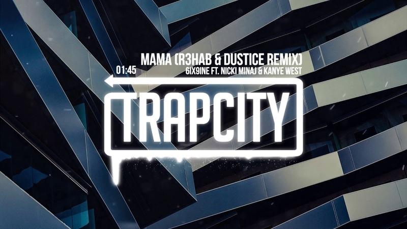 6ix9ine ft. Nicki Minaj Kanye West - MAMA (R3HAB Dustice Remix)