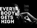 ||EVERYBODY GETS HIGH ||John Seed GMV