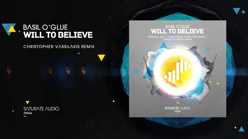 Basil O'Glue - Will to Believe (Christopher Vassilakis Remix)