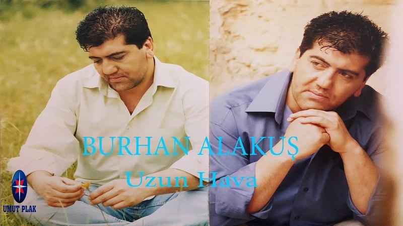 Burhan Alakuş - Barak Havası Ağlatan Dertli Uzun Hava Türküler - Acıklı Türküler