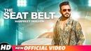 The Seat Belt Official Video Harpreet Dhillon DJ Flow Singga Latest Punjabi Songs 2018