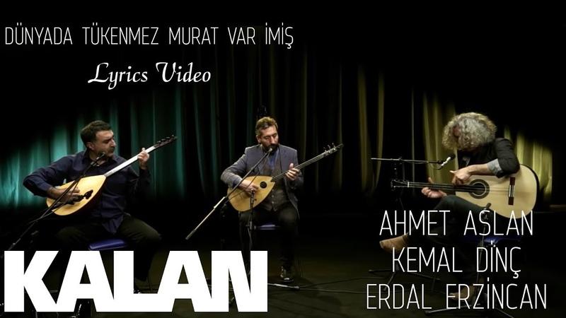 Ahmet Aslan Kemal Dinç Erdal Erzincan Dünyada Tükenmez Murat Var imiş © 2017 Kalan Müzik