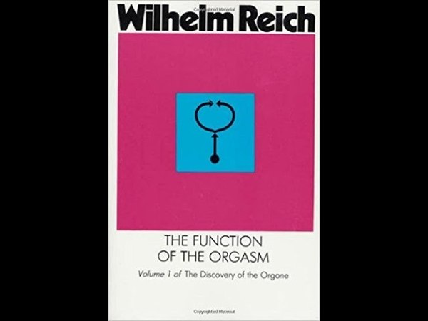 The function of the HUMAN ORGASM- Wilhelm Reich- Pysche life force