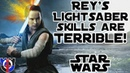Reys terrible very bad Lightsaber skills Star Wars