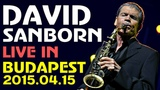 David Sanborn Band - Live in Budapest 2015 Full Concert HD 1080p