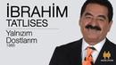Müzik Diyarı: İbrahim Tatlıses-Yalnızım Dostlarım