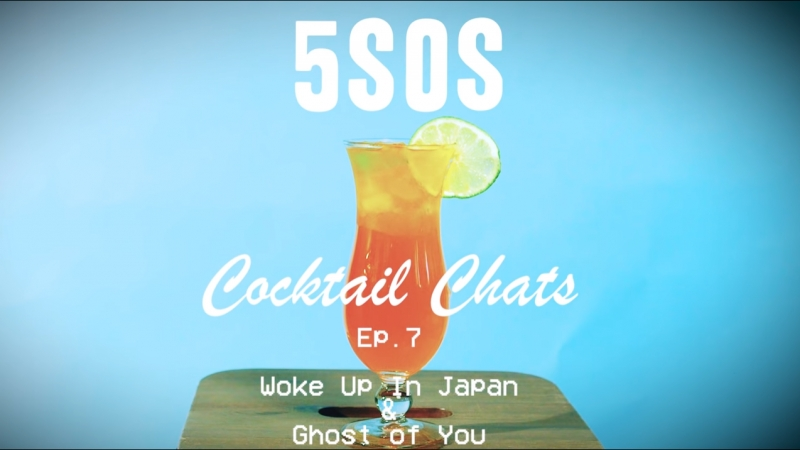 5SOS - Cocktail Chats - Ep.7