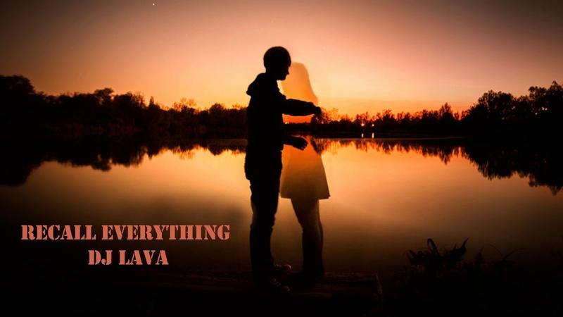 DJ Lava - Recall everything (Original mix) 2019