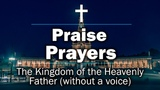 Praise Prayers - The Kingdom of the Heavenly Father (without a voice)