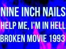 Nine Inch Nails - Help Me Im In Hell (Broken Movie 1993)