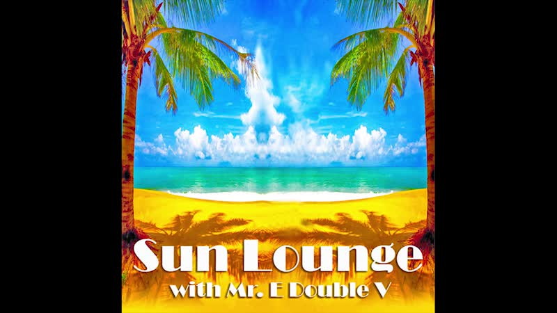 Sun Lounge with Mr. E Double V Episode-72