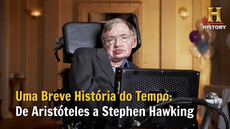 Uma Breve História do Tempo De Aristóteles a Stephen Hawking Documentário History Channel Brasil