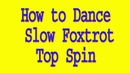How to dance slow Foxtrot Top Spin _ Emanuel Valeri and Tania Kehlet Fun with Top Spin