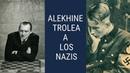 Alekhine trolea a los nazis ¿Hubieras sido capaz de no ser engañado