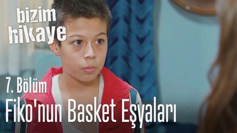 Fiko'nun basket eşyaları Bizim Hikaye 7 Bölüm