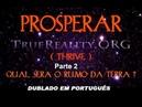 PROSPERAR (-Thrive-) dublado em português Parte 2