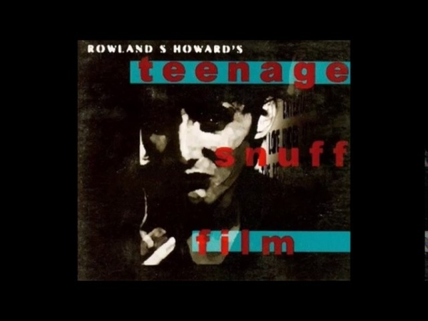 Rowland S Howard Teenage Snuff Film 1999