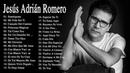 LA MEJOR MUSICA CRISTIANA 2018 - JESÚS ADRIÁN ROMERO EXITOS MIX - 30 GRANDES ÉXITOS