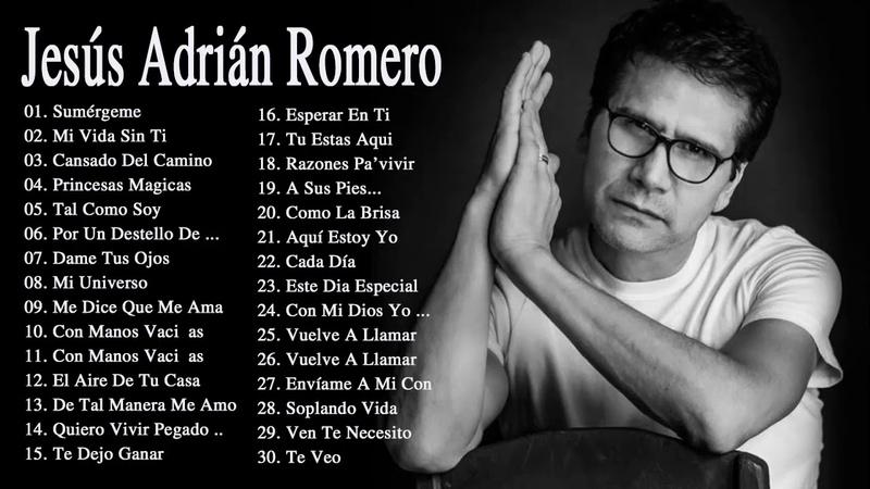 LA MEJOR MUSICA CRISTIANA 2018 JESÚS ADRIÁN ROMERO EXITOS MIX 30 GRANDES ÉXITOS