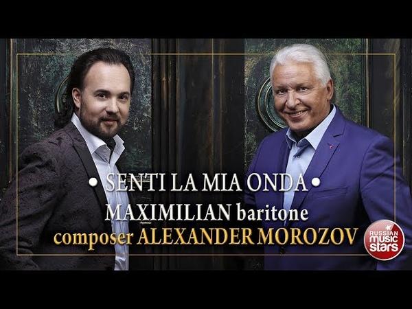 SENTI LA MIA ONDA • MAXIMILIAN • COMPOSER ALEXANDER MOROZOV •
