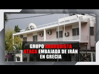 Grupo anarquista ataca embajada de Irán en Grecia