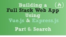 Full Stack Web App using Part 6 Search