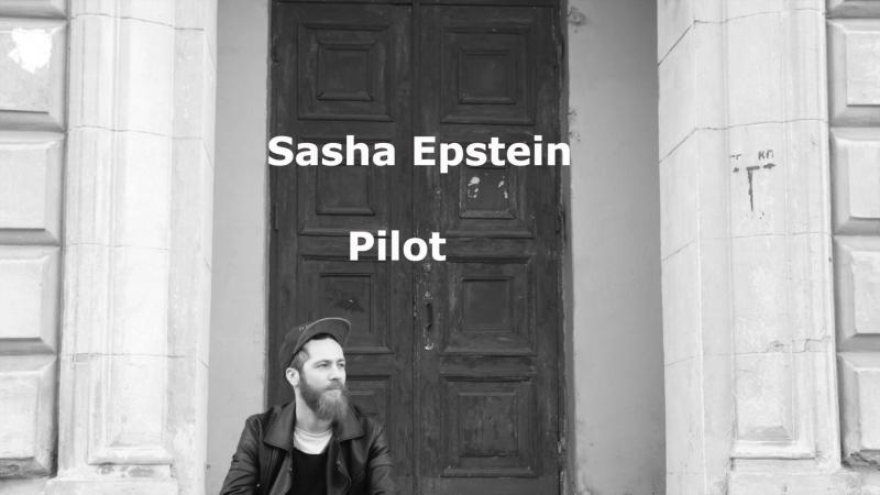 Sasha Epstein - Pilot