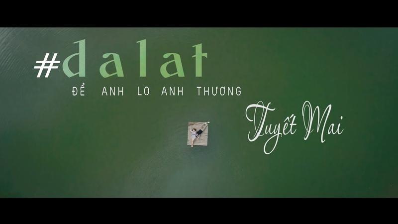 ĐỂ ANH LO ANH THƯƠNG - TUYẾT MAI dalat