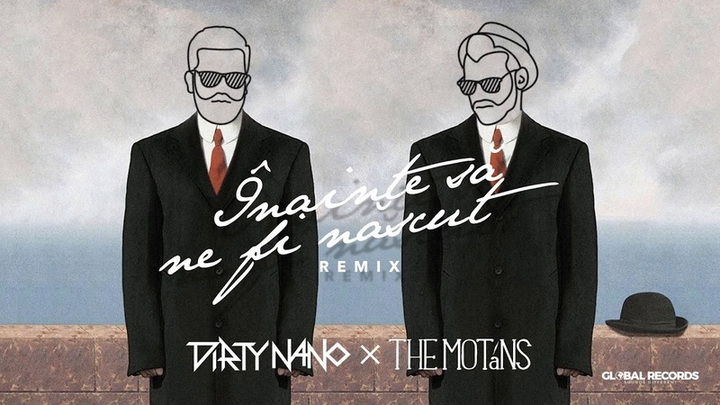 Dirty Nano vs The Motans - Inainte Sa Ne Fi Nascut   REMIX
