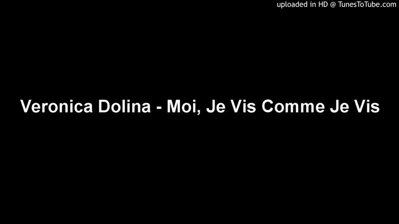 Veronica Dolina Moi Je Vis Comme Je Vis