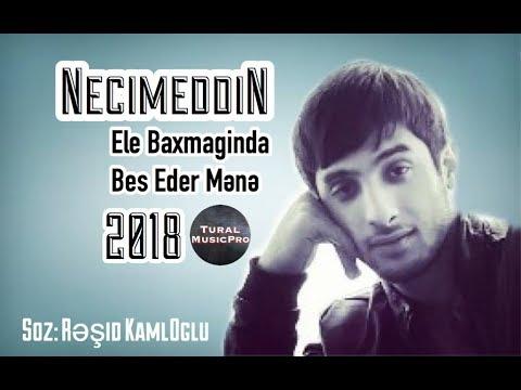 Necimeddin Agcabedili - Ele Baxmaginda Bes Eder Mene 2018 Versiya(Tural MusicPro)