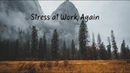 Stress at Work, Again | Chill Mix