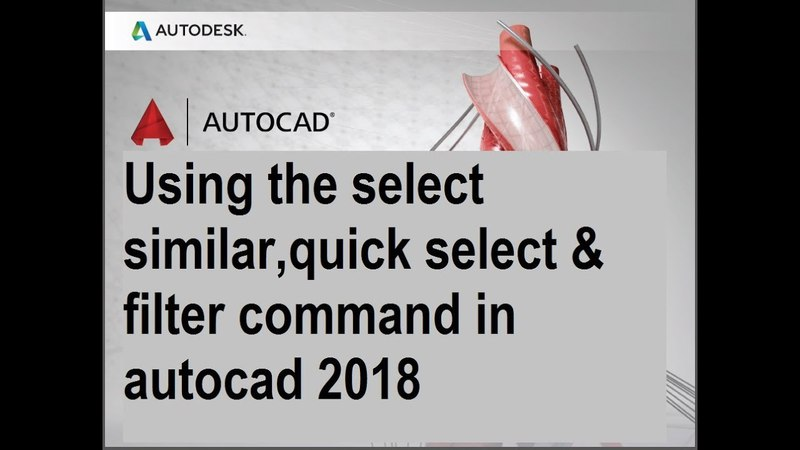 Using the select similar,quick select filter command in autocad 2018