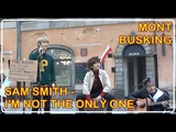 181109 MONT BUSKING SAM SMITH - I'm not the only one cover