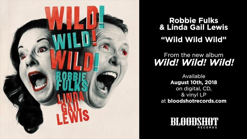 Robbie Fulks Linda Gail Lewis Wild Wild Wild (Audio)
