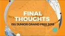 Final Thoughts | ISU Junior Grand Prix 2018