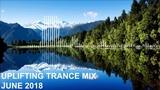 Uplifting Trance Mix - June 2018