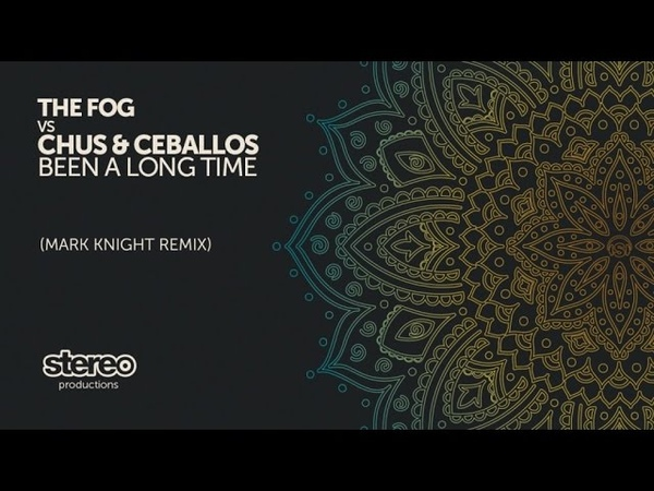 The Fog, Chus Ceballos - Been A Long Time - Mark Knight Remix