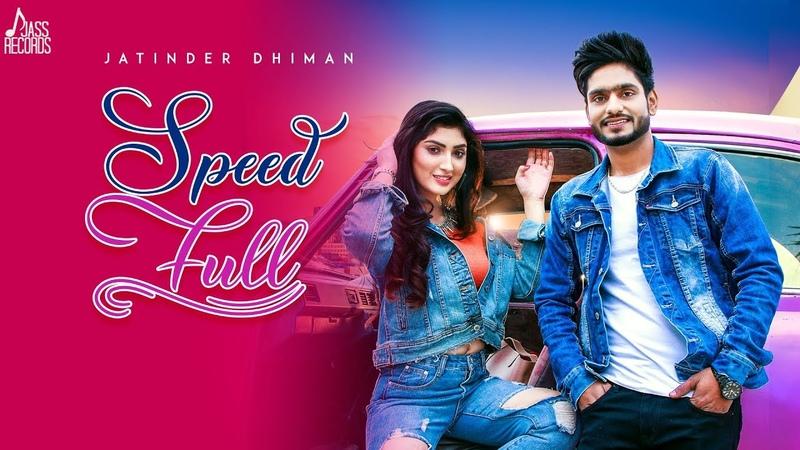 Speed Full   ( Full HD)   Jatinder Dhiman Deepak Dhillon   New Punjabi Songs 2019
