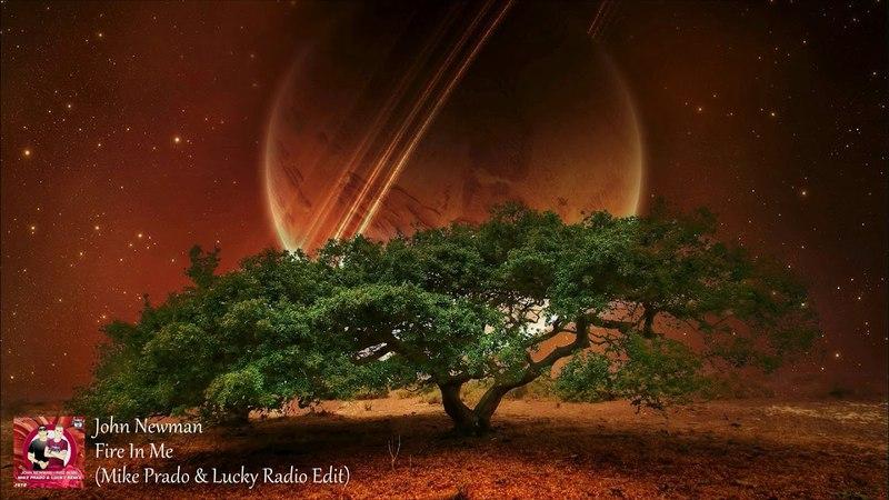 John Newman Fire In Me Mike Prado Lucky Radio Edit